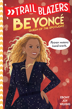 Trailblazers: Beyoncé: Queen of the Spotlight by Ebony Joy Wilkins